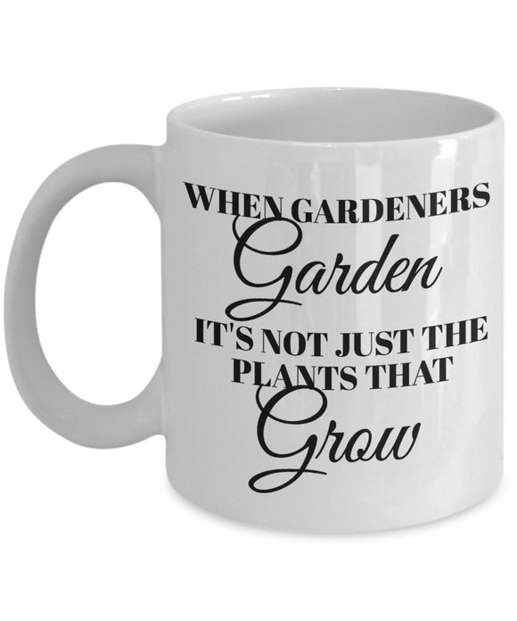 Gardening Funny Coffee Mug - When Gardeners Garden It's Not Just The Plants That Grow - Best gift for Friend,coworker,Boss,Secret Santa,birthday, Husband,Wife,girlfriend,boyfriend (White)
