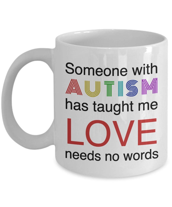 Autism Inspirational Coffee Mug - Someone With Autism Has Taught Me Love Needs No Words - Best gift for Friend,coworker,Boss,Secret Santa,birthday, Husband,Wife,girlfriend,boyfriend (White)