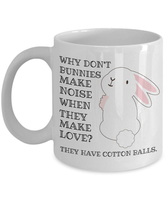Easter Funny Coffee Mug - Why Don't Bunnies Make Noise When They Make Love They Have Cotton Balls - Gift For Friend,Coworker,Boss,Secret Santa,Birthday,Husband,Wife,Girlfriend,Boyfriend (White)