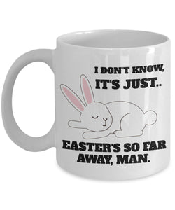 Easter Funny Coffee Mug - I Don't Know It's Just Easter's So Far Away Man - Best Gift For Friend,Coworker,Boss,Secret Santa,Birthday,Husband,Wife,Girlfriend,Boyfriend (White)