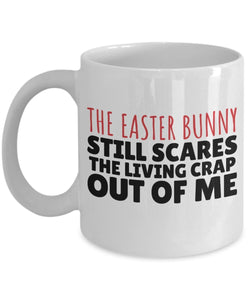Easter Funny Coffee Mug - The Easter Bunny Still Scares The Living Crap Out Of Me - Best Gift For Friend,Coworker,Boss,Secret Santa,Birthday,Husband,Wife,Girlfriend,Boyfriend (White)