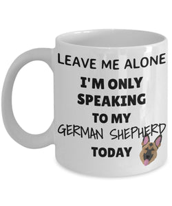 Leave Me Alone I'm Only Speaking to My German Shepherd Today - Funny mug for pet lover, dog parent - gift idea for BFF, Friend, coworker/Boss, Secret Santa/birthday, Wife/girlfriend (White)