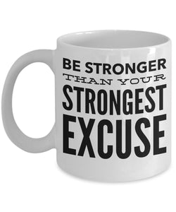 Be Stronger Than Your Strongest Excuse - Motivational - 11oz 15oz coffee mug - Great gift idea for BFF/Friend/Coworker/Boss/Secret Santa/birthday/Husband/Wife/girlfriend/Boyfriend (White)