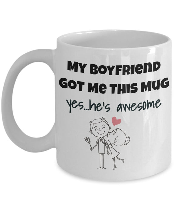 My Boyfriend Got Me This Mug Yes He's Awesome - Valentine Day - Love - Romantic Gift 11oz 15oz Coffee Mug