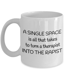 Therapist Funny 11oz 15oz Coffee Mug - A Single Space Is All That Takes - Great Fun gift idea for BFF, Friend, coworker,Boss, Secret Santa,birthday, Wife,girlfriend (White)