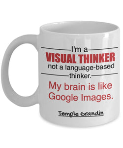 Autism Inspirational Coffee Mug - I'm A Visual Thinker Not A Language Based Thinker My Brain Is Like Google Images Temple Grandin - gift for Friend,Boss,Secret Santa,birthday, Husband,Boyfriend