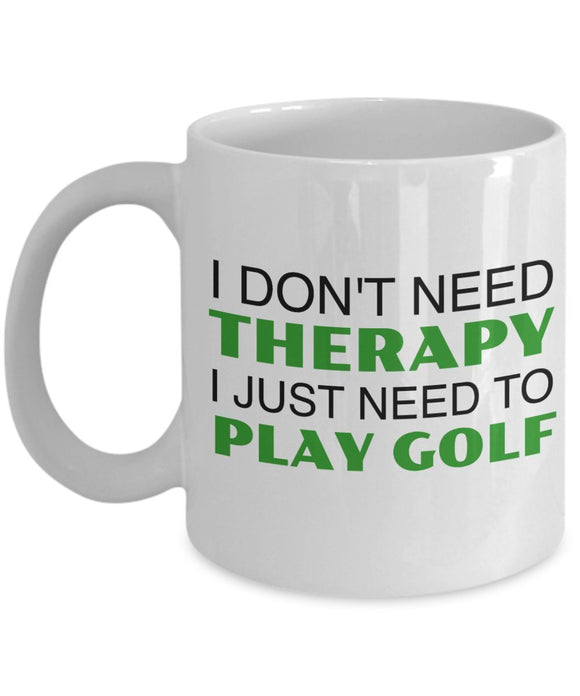 Golf Funny Coffee Mug - I Don't Need Therapy I Just Need To Play Golf - Best Gift For Friend,Coworker,Boss,Secret Santa,Birthday,Husband,Wife,Girlfriend,Boyfriend (White)