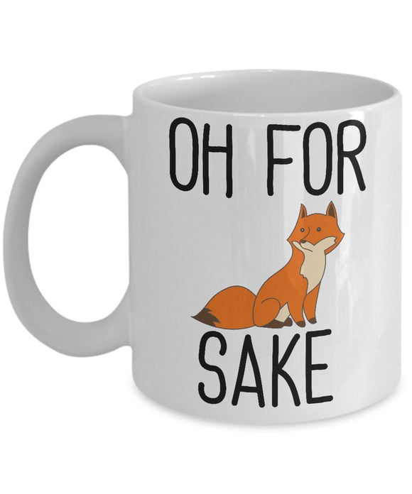 Oh For Fox Sake - Funny 11oz 15oz Coffee Mug - Great Fun gift idea for BFF, Friend, coworker,Boss, Secret Santa,birthday, Husband,Wife,girlfriend (White)