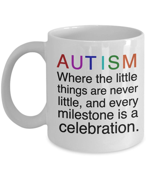 Autism Inspirational Coffee Mug - Autism Where The Little Things Are Never Little And Every Milestone Is A Celebration - gift for Friend,Boss,Secret Santa,birthday, Husband,Wife,boyfriend