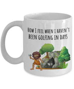 Golf Funny Coffee Mug - Best Gift For Friend,Coworker,Boss,Secret Santa,Birthday,Husband,Wife,Girlfriend,Boyfriend (White) - How I Feel When I Haven't Been Golfing In Days