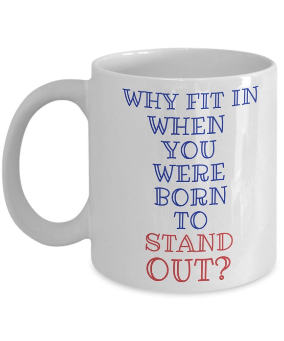 Autism Inspirational Coffee Mug - Why Fit In When You Were Born To Stand Out - Best gift for Friend,coworker,Boss,Secret Santa,birthday, Husband,Wife,girlfriend,boyfriend (White)