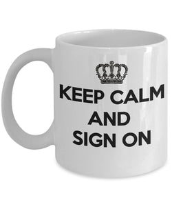 Keep Calm And Sign On - INSPIRATIONAL 11oz 15oz mug Great gift idea for BFF, Friend, coworker/Boss, Secret Santa/birthday, Wife/girlfriend White