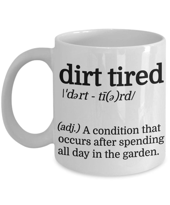 Gardening Funny Coffee Mug -Dirt Tired A Condition That Occurs After Spending All Day In The Garden - gift for Friend,coworker,Boss,Secret Santa,birthday, Husband,Wife,girlfriend,boyfriend