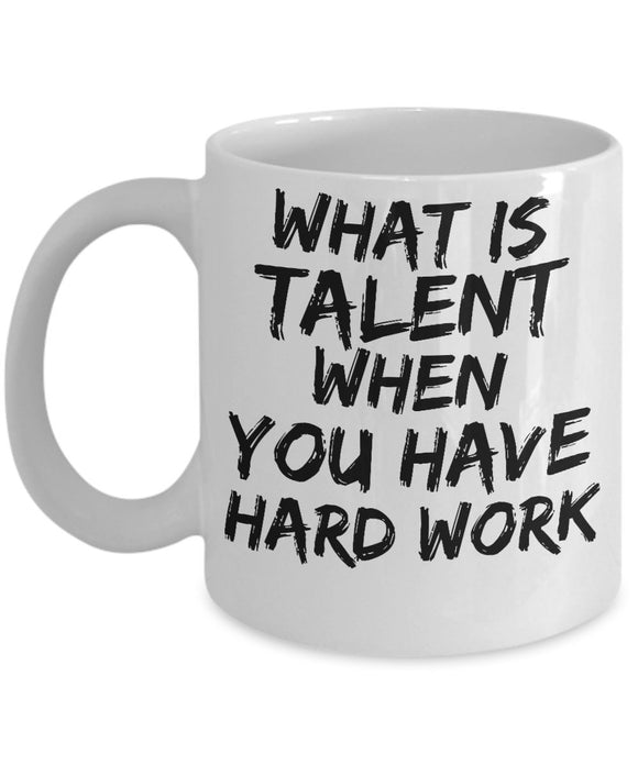 What Is Talent When You Have Hard Work - Motivational - 11oz 15oz coffee mug - Great gift idea for BFF/Friend/Coworker/Boss/Secret Santa/birthday/Husband/Wife/girlfriend/Boyfriend (White)