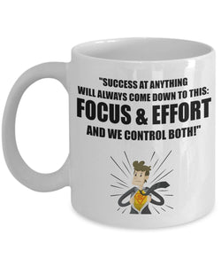 Success Comes Down To This - Focus & Effort - We Control Both - Motivational - Coffee Mug - Great gift idea for BFF/Friend/Coworker/Boss/Secret Santa/birthday/Husband/Wife/girlfriend/Boyfriend