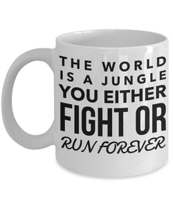 The World Is A Jungle You Either Fight Or Run Forever - Motivational - Coffee Mug - Great gift idea for BFF/Friend/Coworker/Boss/Secret Santa/birthday/Husband/Wife/girlfriend/Boyfriend (White)