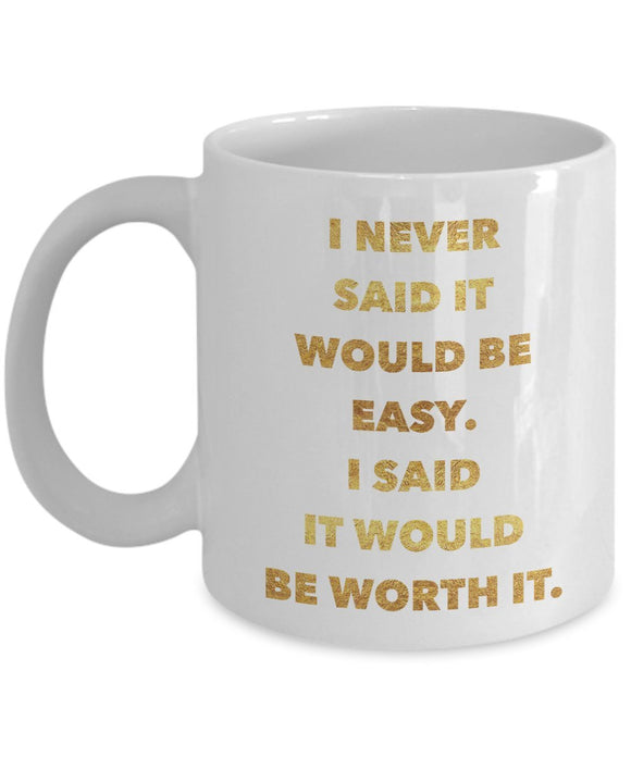 I never said it would be easy I said it would be worth it - Motivational - 11oz 15oz Coffee Mug - Great gift idea for BFF/Friend/Coworker/Boss/Secret Santa/birthday/Husband/Wife/Girl/Boy (White)