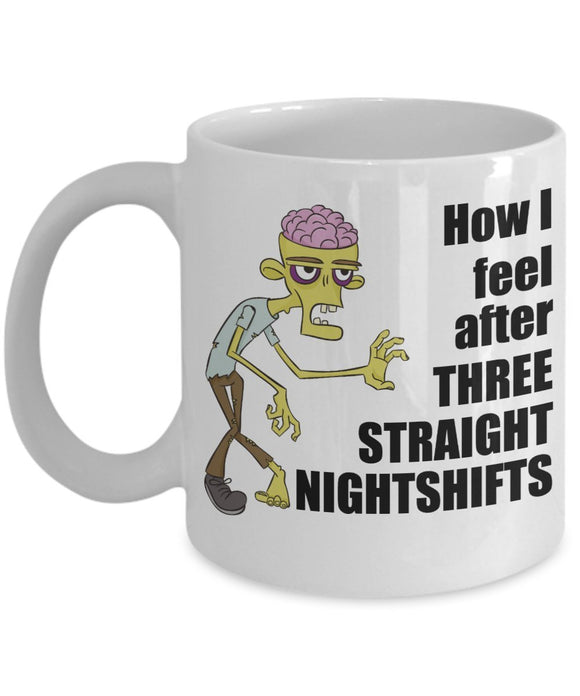 How I Feel After Three Straight Nightshifts - Funny Nurse Coffee Mug - Best gift for BFF, Friend, coworker,Boss,Secret Santa,birthday, Husband,Wife,girlfriend (White)