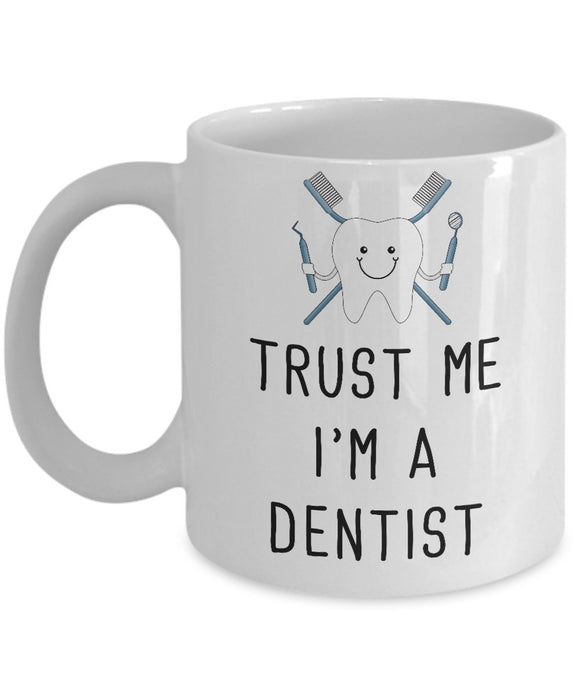 Funny Trust me I'm a Dentist - 11oz 15oz Coffee Mug - for BFF, Friend, coworker,Boss, Secret Santa,birthday, Wife,girlfriend (White)