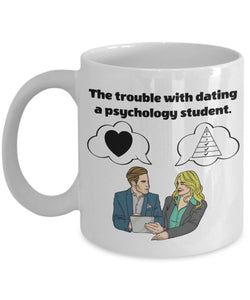 Psychologist Funny Coffee Mug - Best Gift For Friend,Coworker,Boss,Secret Santa,Birthday,Husband,Wife,Girlfriend,Boyfriend (White) - The Trouble With Dating A Psychology Student