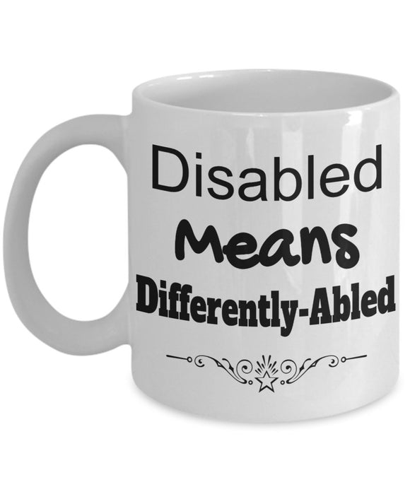 Disabled Means Differently Abled - INSPIRATIONAL 11oz 15oz mug Great gift idea for BFF, Friend, coworker/Boss, Secret Santa/birthday, Wife/girlfriend (White)