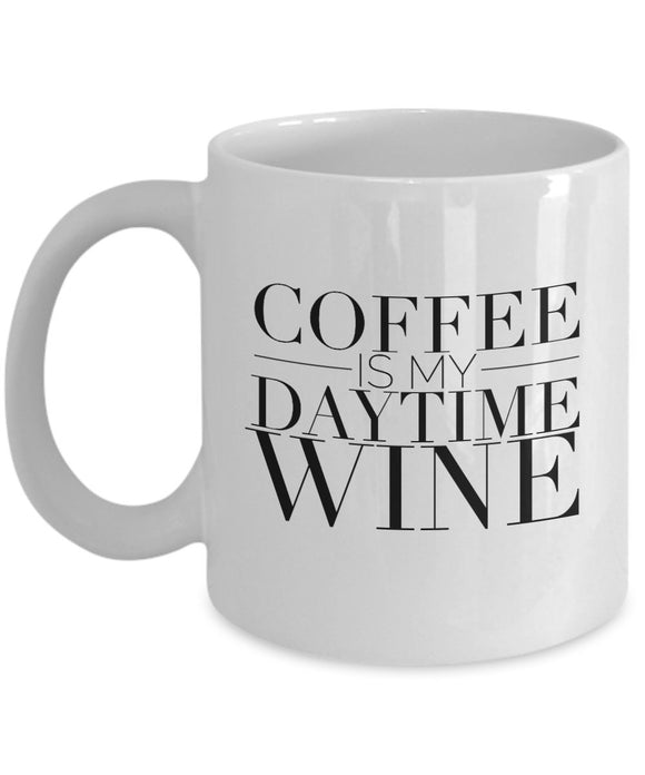 Coffee Is My Daytime Wine - Funny 11oz 15oz Coffee Mug - Gift