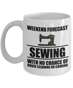 Sewing Funny Coffee Mug - Best Gift For Friend,Coworker,Boss,Secret Santa,Birthday,Husband,Wife,Girlfriend,Boyfriend (White) - Weekend Forecast Sewing With No Chance Of House Cleaning Or Cooking