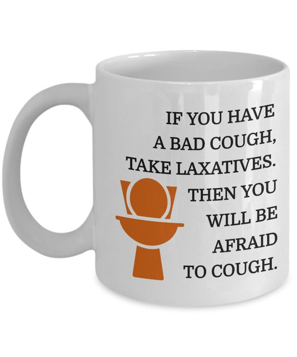 Pharmacist Funny Coffee Mug - Gift For Friend,Coworker,Boss,Secret Santa,Birthday,Husband,Wife,Girlfriend,Boyfriend - If You Have A Bad Cough Take Laxatives Then You Will Be Afraid To Cough