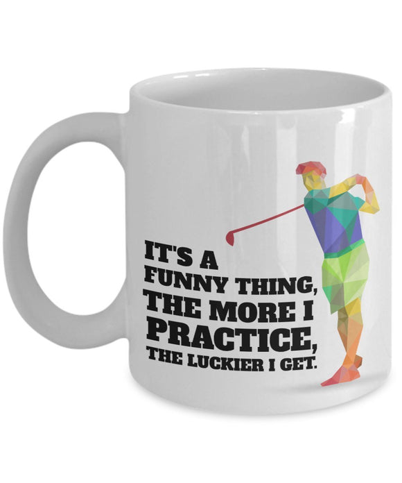 Golf Funny Coffee Mug - Best Gift For Friend,Coworker,Boss,Secret Santa,Birthday,Husband,Wife,Girlfriend,Boyfriend (White) - It's A Funny Thing The More I Practice The Luckier I Get