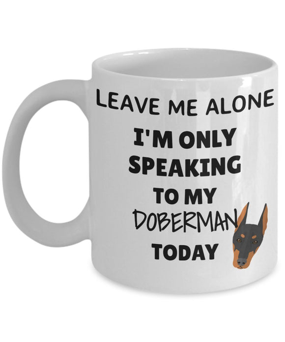 Leave Me Alone I'm Only Speaking to My Doberman Today - Funny mug for pet lover, dog parent - gift idea for BFF, Friend, coworker/Boss, Secret Santa/birthday, Wife/girlfriend (White)