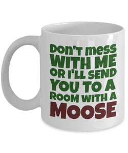 Moose Funny Coffee Mug - Best Gift For Friend,Coworker,Boss,Secret Santa,Birthday,Husband,Wife,Girlfriend,Boyfriend (White) - Don't Mess With Me Or I'll Send You To A Room With A Moose