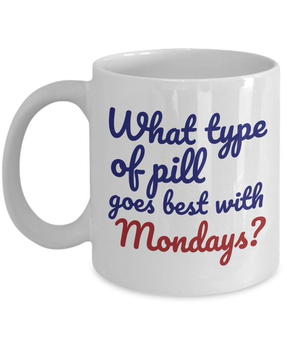 Pharmacist Funny Coffee Mug - Best Gift For Friend,Coworker,Boss,Secret Santa,Birthday,Husband,Wife,Girlfriend,Boyfriend (White) - What Type Of Pill Goes Best With Mondays