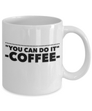 You Can Do It - Funny - 11oz 15oz Coffee Mug - Gift