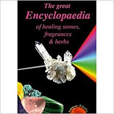 Great encyclopedia of healing stones, fragrances and herbs.