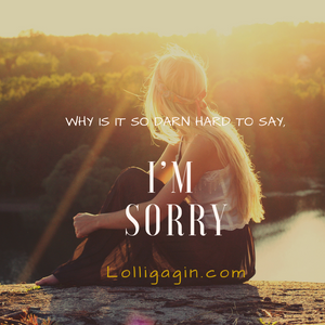 "Why is it so darn hard to say, ""I'm sorry""?"