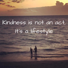 Kindness is not an act, it's a lifestyle.  Read Lolligagin.com Blog for details.