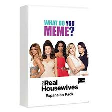 What Do You Meme? Real Housewives Expansion