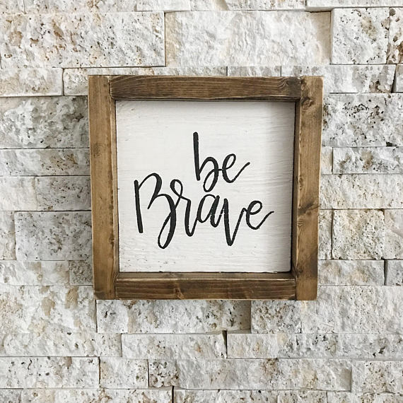 Be Brave | Handmade Framed Wooden Farmhouse Sign