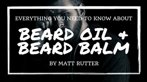 Beard Balm vs. Beard Oil: The Definitive Guide