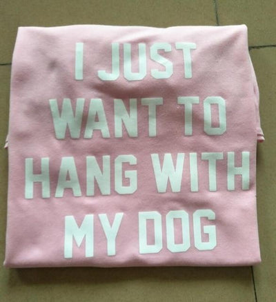 I JUST WANT TO HANG WITH MY DOG Tee - Pink / S