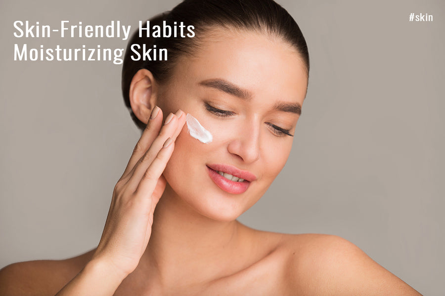 Skin-Friendly Habits: Moisturizing Skin