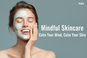 Skin-Friendly Habits: Mindful Skincare