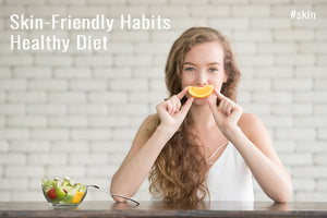 Skin-Frinedly Habits - Healthy Diet