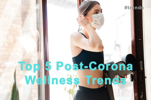 Top 5 Post-Corona Wellness Trends