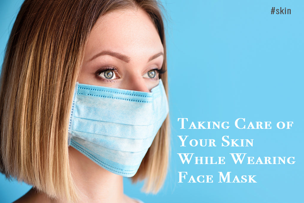 Taking Care of Your Skin While Wearing Face Masks