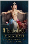 A Tangled Web: Mata Hari; Dancer, Courtesan, Spy -
