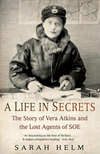 A Life In Secrets: Women of SOE - First Edition
