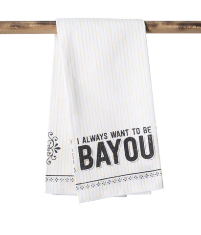 KITCHEN TOWEL: I Always Want Bayou Kitchen Towel