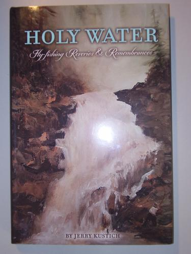 HOLY WATER: FLY FISHING REVERIES & REMEMBRANCES