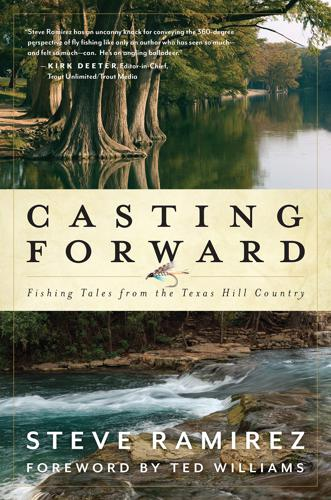 Casting Forward Fishing Tales FROM THE TEXAS HILL COUNTRY